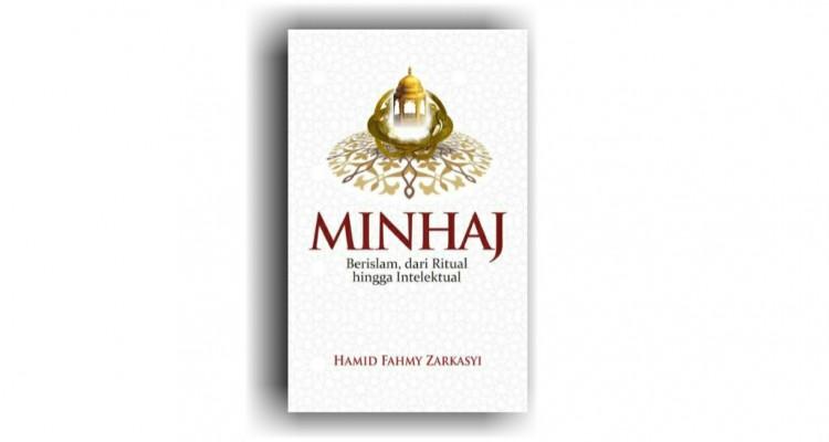 Resensi Buku Minhaj; Hadis Jibril Sebagai Spirit Peradaban Islam